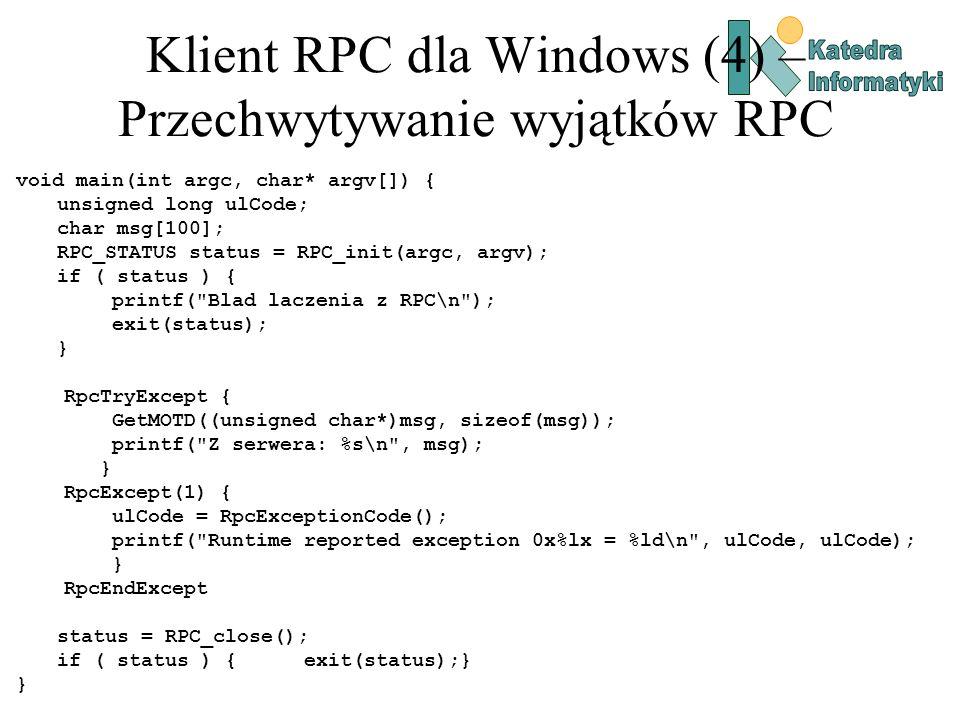 Klient RPC dla Windows (4) – Przechwytywanie wyjątków RPC void main(int argc, char* argv[]) { unsigned long ulCode; char msg[100]; RPC_STATUS status =