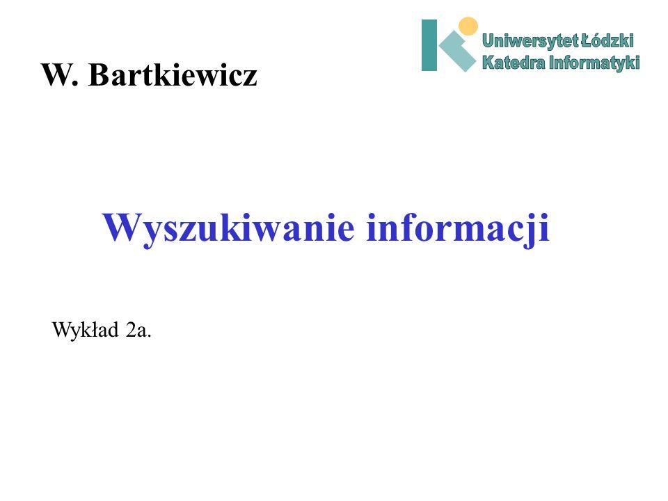 Wyszukiwanie informacji W. Bartkiewicz Wykład 2a.