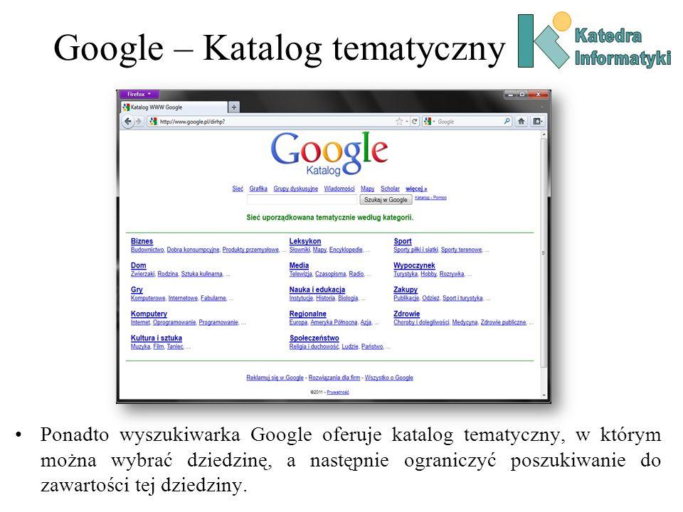 Google – Katalog tematyczny Ponadto wyszukiwarka Google oferuje katalog tematyczny, w którym można wybrać dziedzinę, a następnie ograniczyć poszukiwan