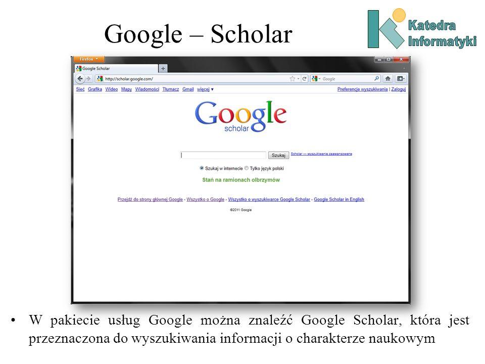 Google – Scholar W pakiecie usług Google można znaleźć Google Scholar, która jest przeznaczona do wyszukiwania informacji o charakterze naukowym