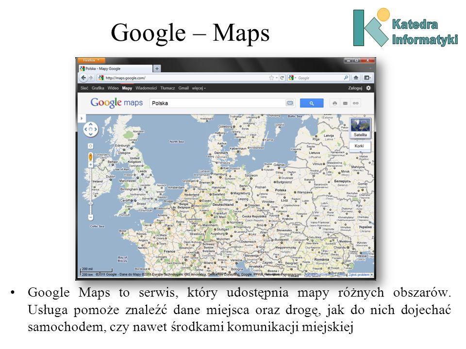 Google – Maps Google Maps to serwis, który udostępnia mapy różnych obszarów. Usługa pomoże znaleźć dane miejsca oraz drogę, jak do nich dojechać samoc