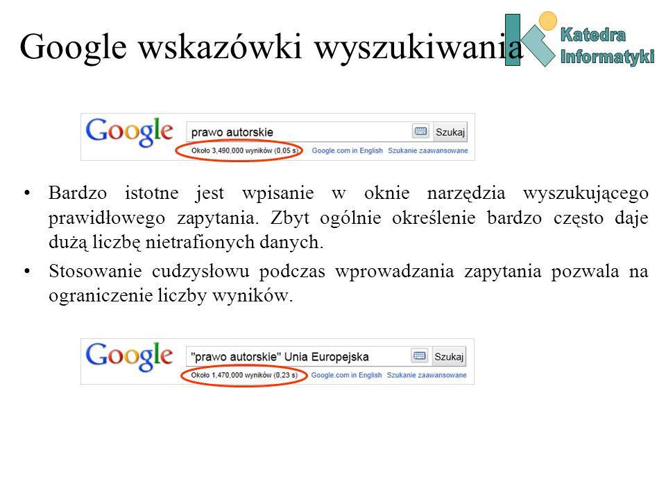 Google wskazówki wyszukiwania Bardzo istotne jest wpisanie w oknie narzędzia wyszukującego prawidłowego zapytania. Zbyt ogólnie określenie bardzo częs