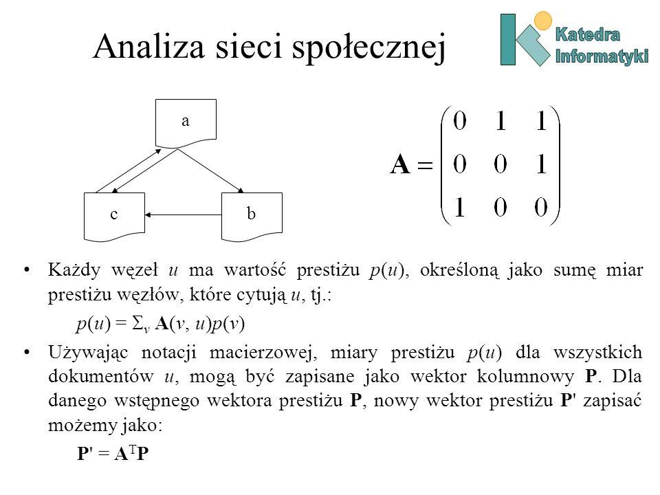 Analiza sieci społecznej a bc Każdy węzeł u ma wartość prestiżu p(u), określoną jako sumę miar prestiżu węzłów, które cytują u, tj.: p(u) = v A(v, u)p