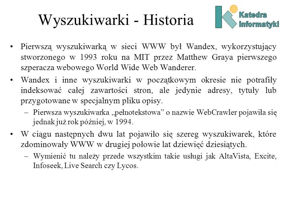 Wyszukiwarki - Historia Pierwszą wyszukiwarką w sieci WWW był Wandex, wykorzystujący stworzonego w 1993 roku na MIT przez Matthew Graya pierwszego szp