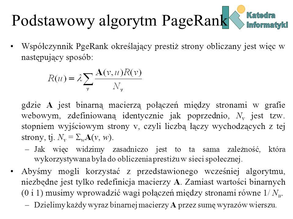 Podstawowy algorytm PageRank Współczynnik PgeRank określający prestiż strony obliczany jest więc w następujący sposób: gdzie A jest binarną macierzą p