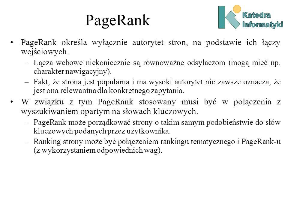 PageRank PageRank określa wyłącznie autorytet stron, na podstawie ich łączy wejściowych. –Łącza webowe niekoniecznie są równoważne odsyłaczom (mogą mi
