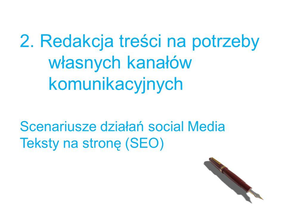 2. Redakcja treści na potrzeby własnych kanałów komunikacyjnych Scenariusze działań social Media Teksty na stronę (SEO)