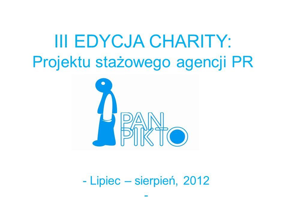III EDYCJA CHARITY: Projektu stażowego agencji PR - Lipiec – sierpień, 2012 -
