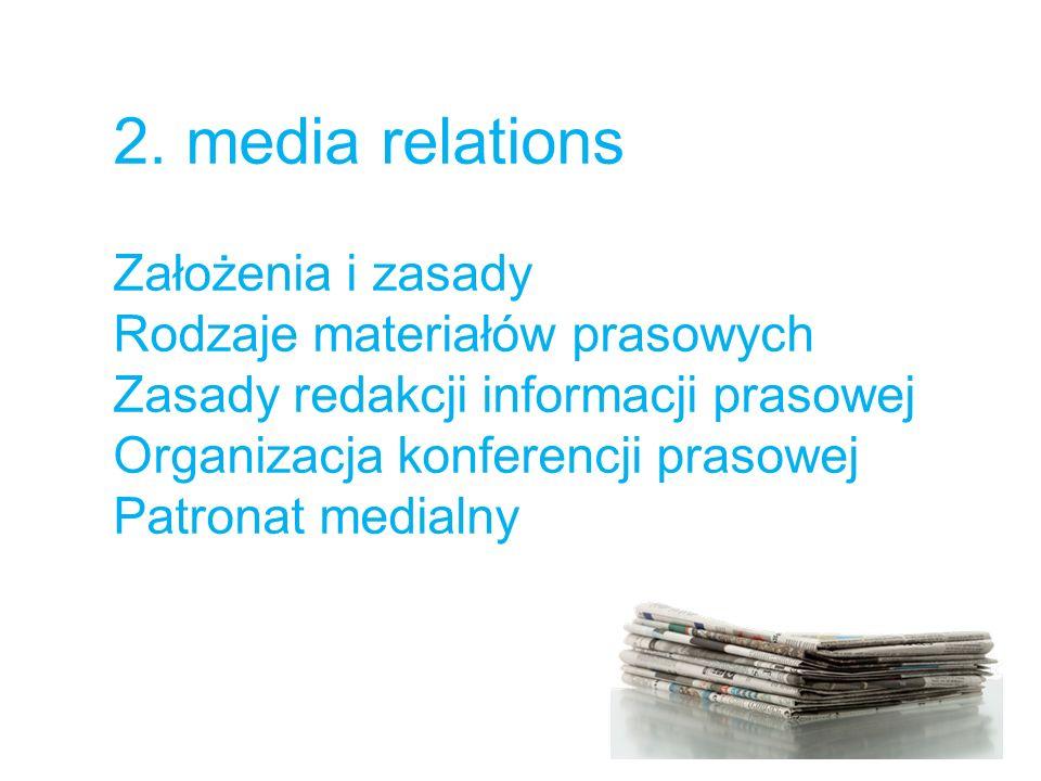 2. media relations Założenia i zasady Rodzaje materiałów prasowych Zasady redakcji informacji prasowej Organizacja konferencji prasowej Patronat media