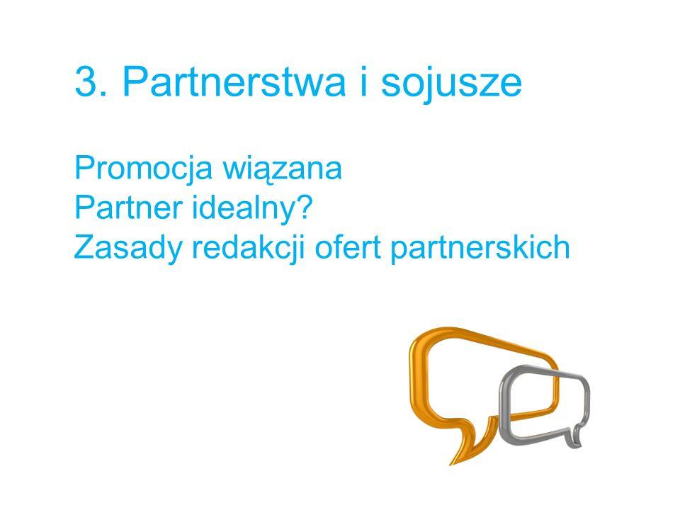 3. Partnerstwa i sojusze Promocja wiązana Partner idealny Zasady redakcji ofert partnerskich