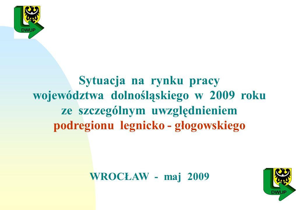 Sytuacja na rynku pracy województwa dolnośląskiego w 2009 roku ze szczególnym uwzględnieniem podregionu legnicko - głogowskiego WROCŁAW - maj 2009