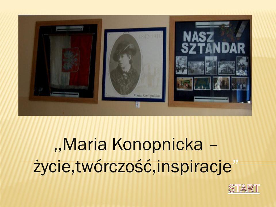 ,,Maria Konopnicka – życie,twórczość,inspiracje