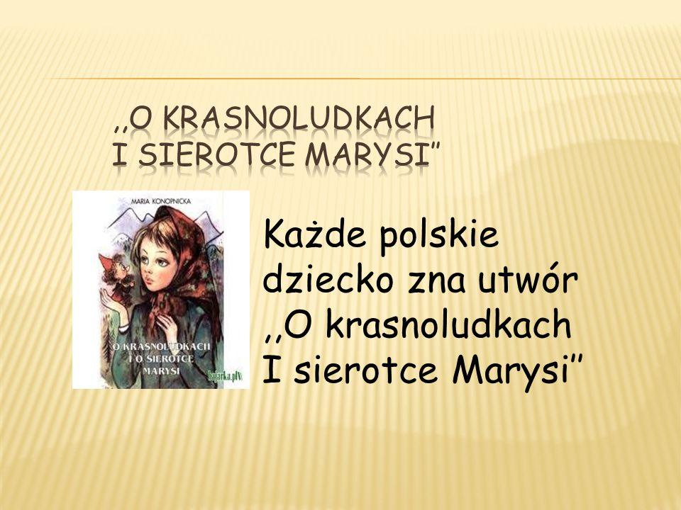 Każde polskie dziecko zna utwór,,O krasnoludkach I sierotce Marysi,,NASZA SZKAPA – nowela, w której autorka ukazuje ubogie i naznaczone nieszczęściem