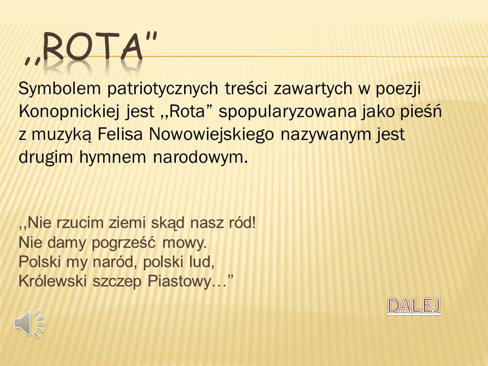 ,,Nie rzucim ziemi skąd nasz ród! Nie damy pogrześć mowy. Polski my naród, polski lud, Królewski szczep Piastowy… Symbolem patriotycznych treści zawar