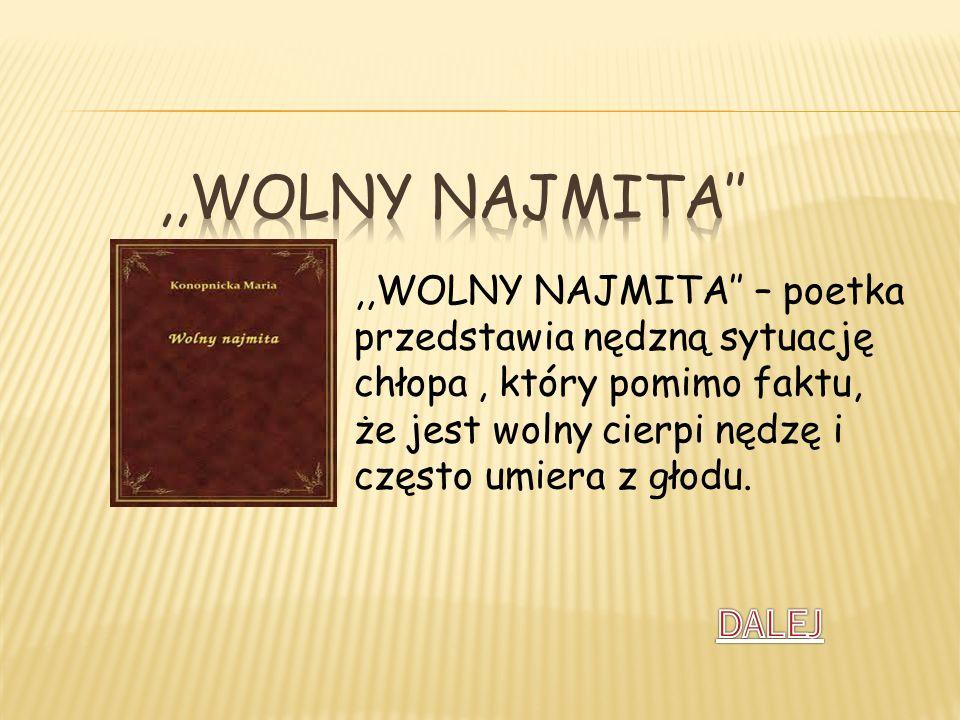 ,,WOLNY NAJMITA – poetka przedstawia nędzną sytuację chłopa, który pomimo faktu, że jest wolny cierpi nędzę i często umiera z głodu.