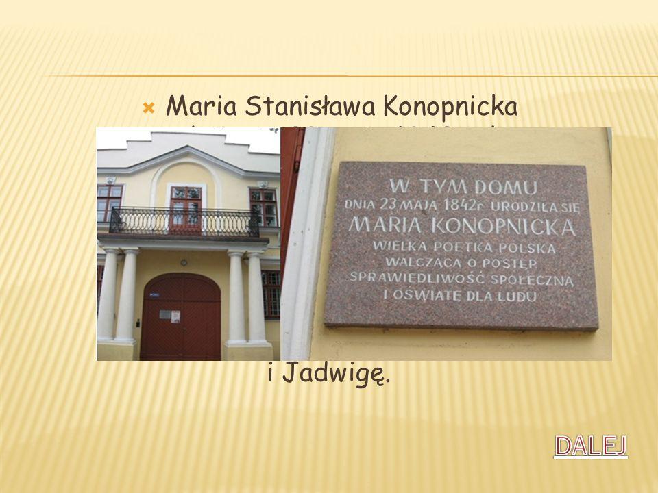 Maria Stanisława Konopnicka urodziła się 23 maja 1842 roku w Suwałkach. Była drugim dzieckiem Józefa i Scholastyki Wasiłowskich. Prócz starszej Wandy,