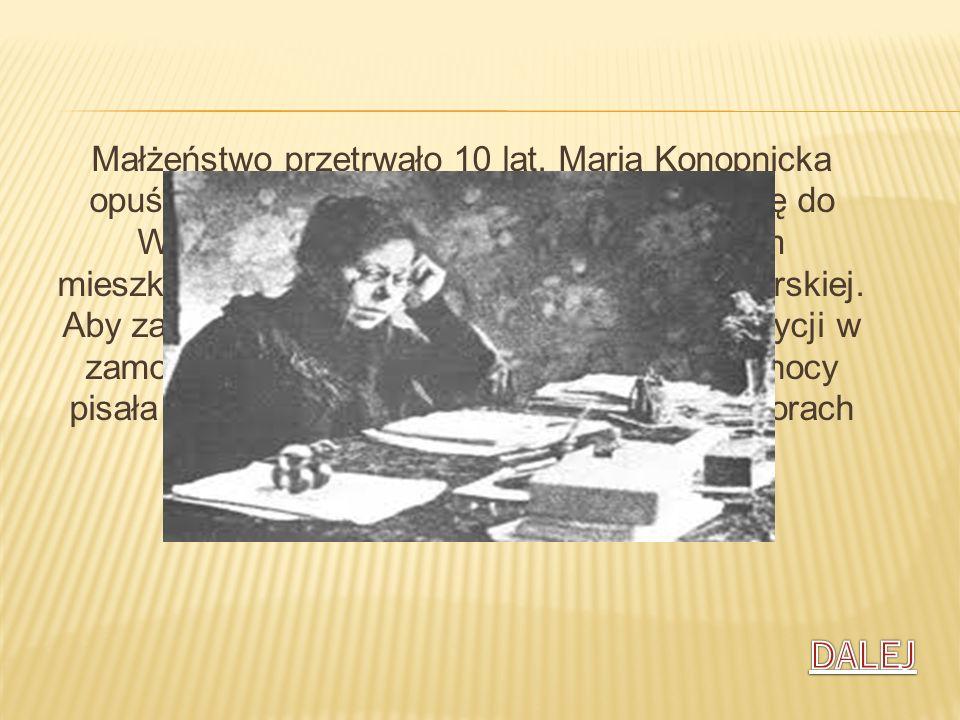 Małżeństwo przetrwało 10 lat. Maria Konopnicka opuściła męża i wraz z dziećmi przeniosła się do Warszawy. Zamieszkała w dwupokojowym mieszkaniu na Sta
