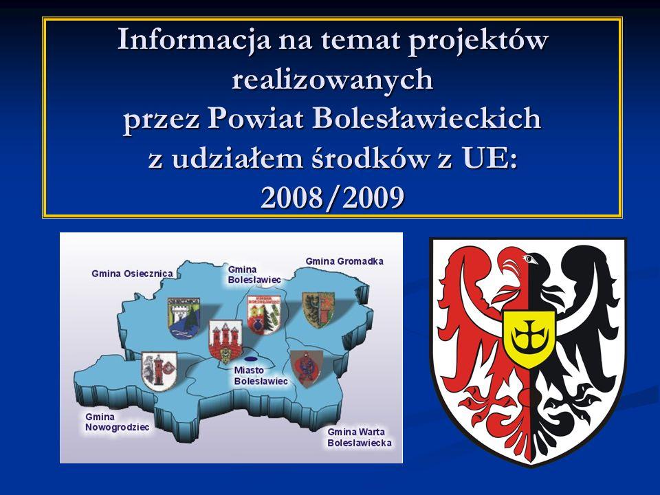 Informacja na temat projektów realizowanych przez Powiat Bolesławieckich z udziałem środków z UE: 2008/2009