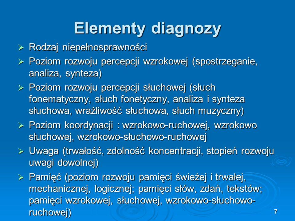 7 Elementy diagnozy Rodzaj niepełnosprawności Rodzaj niepełnosprawności Poziom rozwoju percepcji wzrokowej (spostrzeganie, analiza, synteza) Poziom ro