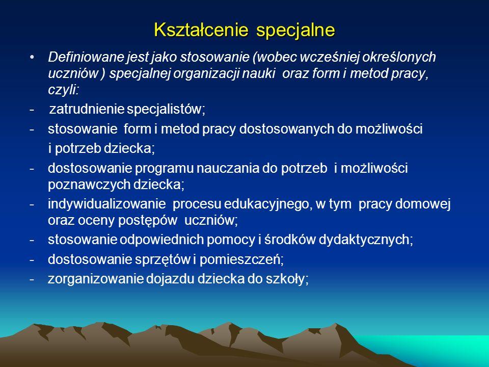 Kształcenie specjalne Definiowane jest jako stosowanie (wobec wcześniej określonych uczniów ) specjalnej organizacji nauki oraz form i metod pracy, cz