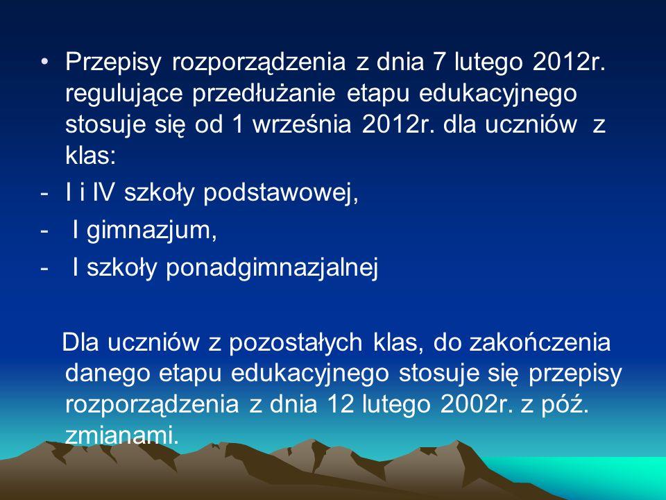 Przepisy rozporządzenia z dnia 7 lutego 2012r. regulujące przedłużanie etapu edukacyjnego stosuje się od 1 września 2012r. dla uczniów z klas: -I i IV
