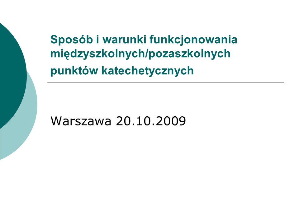 Sposób i warunki funkcjonowania międzyszkolnych/pozaszkolnych punktów katechetycznych Warszawa 20.10.2009