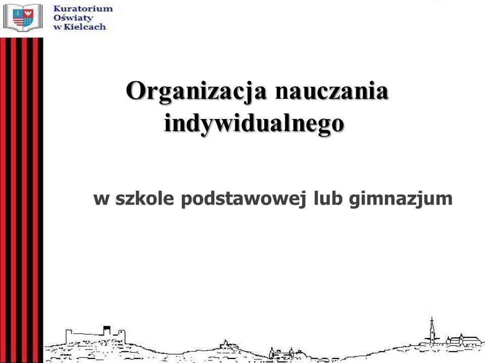 Organizacja auczania indywidualnego Organizacja nauczania indywidualnego w szkole podstawowej lub gimnazjum