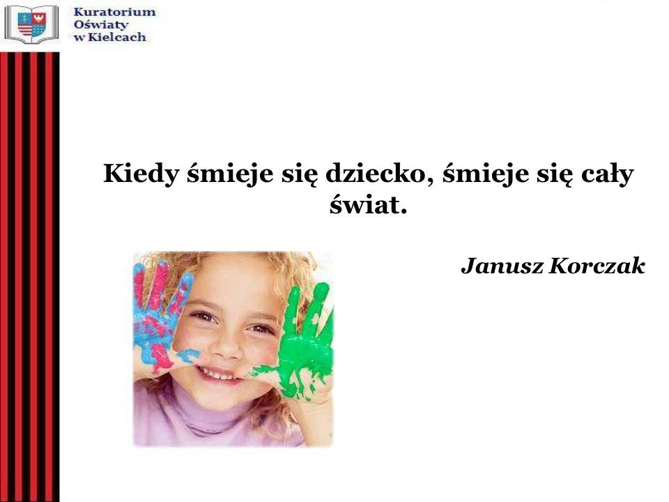 Kiedy śmieje się dziecko, śmieje się cały świat. Janusz Korczak