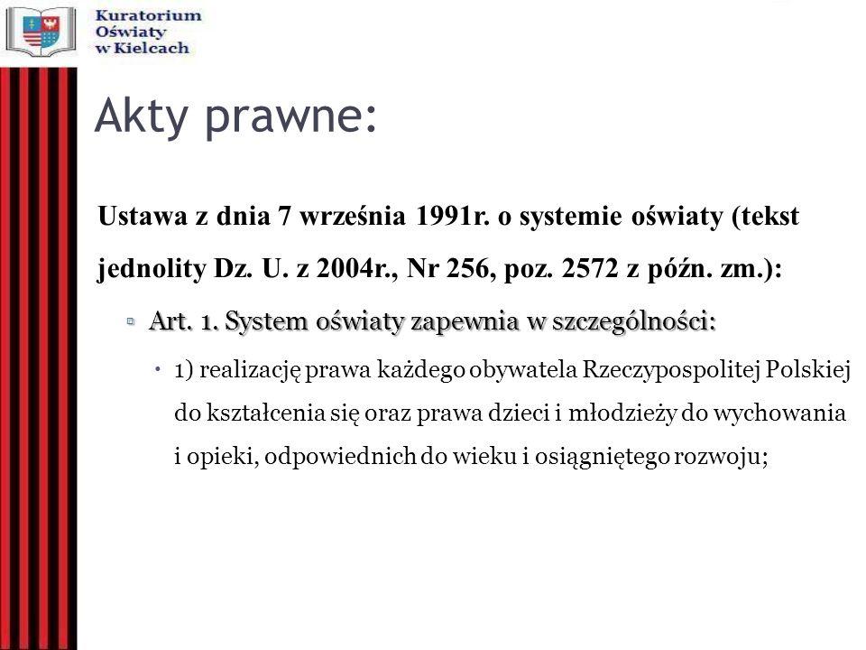 Akty prawne: Ustawa z dnia 7 września 1991r. o systemie oświaty (tekst jednolity Dz. U. z 2004r., Nr 256, poz. 2572 z późn. zm.): Art. 1. System oświa