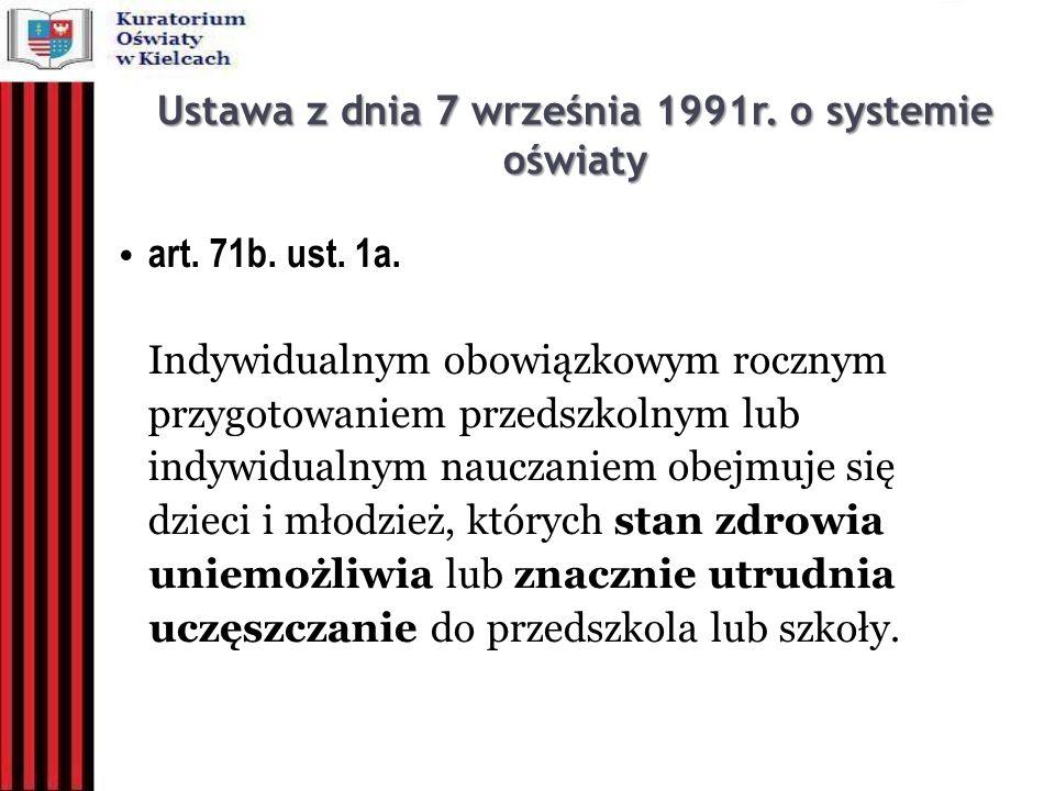 Ustawa z dnia 7 września 1991r. o systemie oświaty art. 71b. ust. 1a. Indywidualnym obowiązkowym rocznym przygotowaniem przedszkolnym lub indywidualny