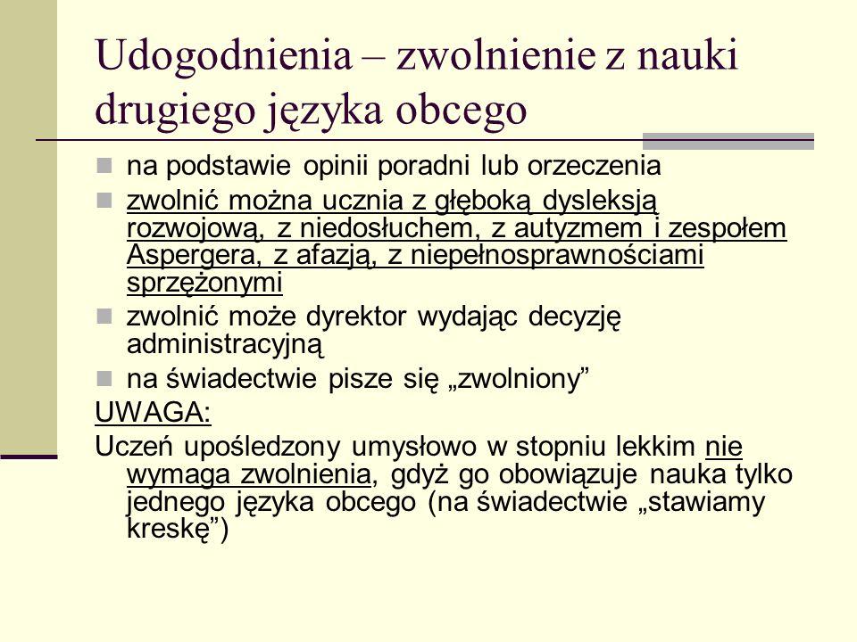 Udogodnienia – zwolnienie z nauki drugiego języka obcego na podstawie opinii poradni lub orzeczenia zwolnić można ucznia z głęboką dysleksją rozwojową