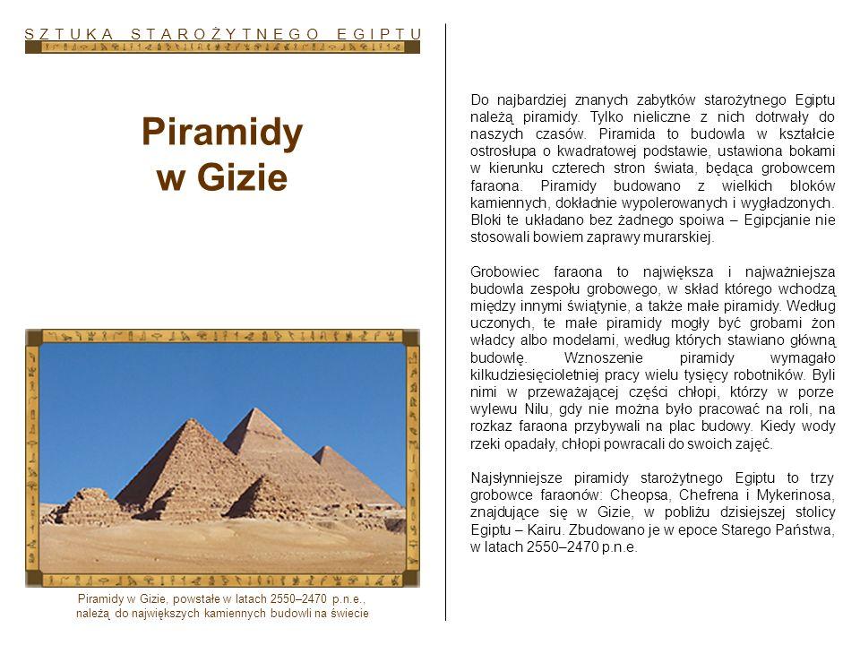 Do najbardziej znanych zabytków starożytnego Egiptu należą piramidy. Tylko nieliczne z nich dotrwały do naszych czasów. Piramida to budowla w kształci