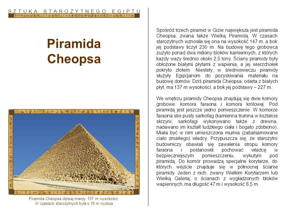 Piramida Cheopsa Spośród trzech piramid w Gizie największa jest piramida Cheopsa, zwana także Wielką Piramidą. W czasach starożytnych wznosiła się ona