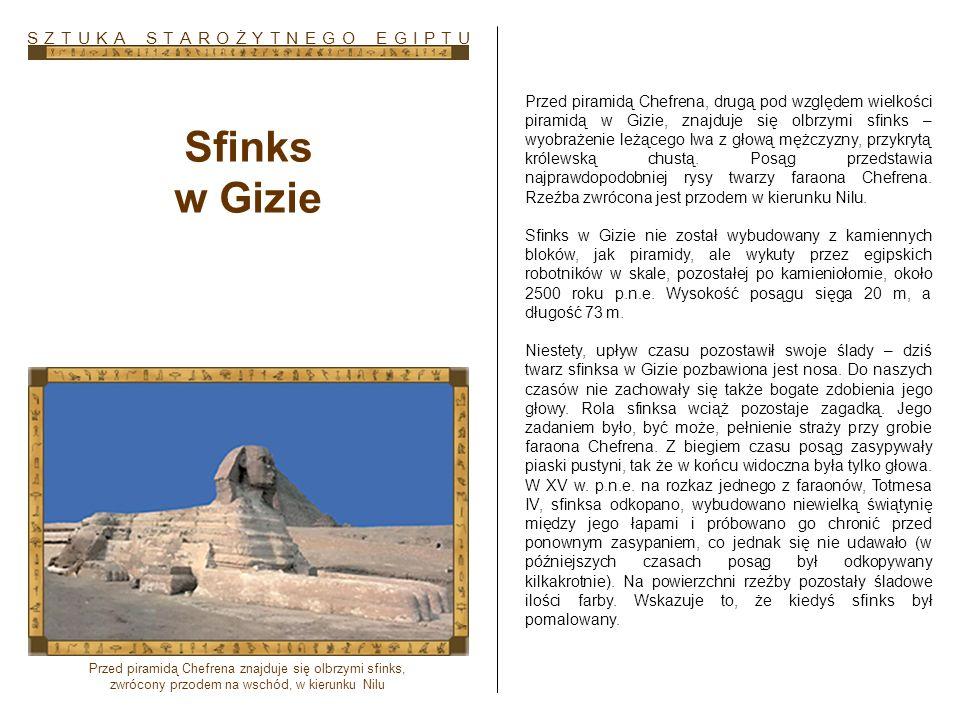 Sfinks w Gizie Przed piramidą Chefrena, drugą pod względem wielkości piramidą w Gizie, znajduje się olbrzymi sfinks – wyobrażenie leżącego lwa z głową