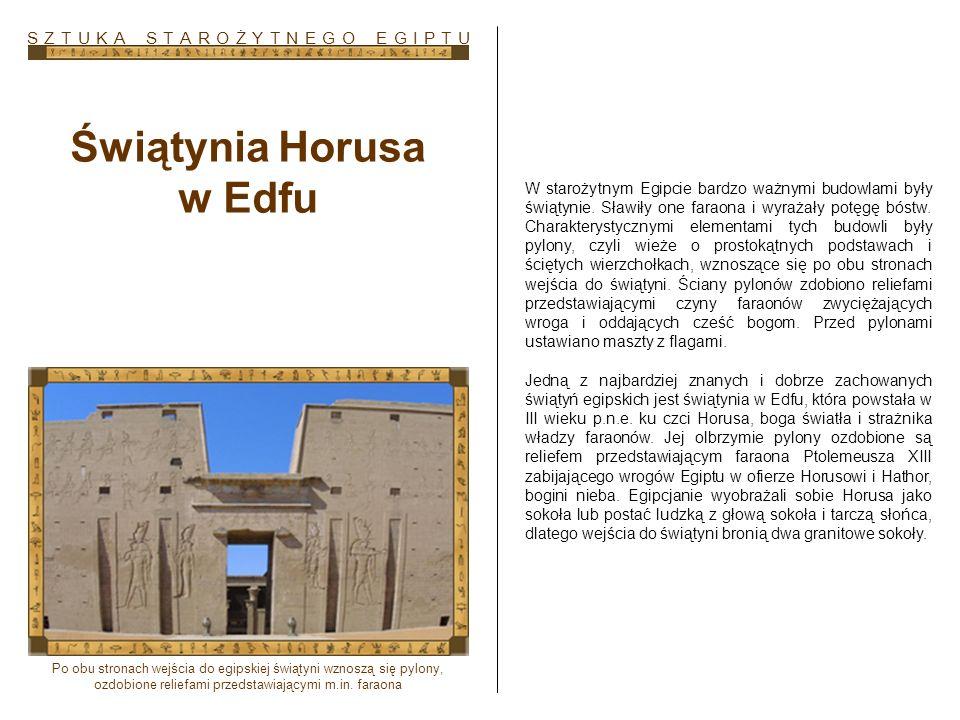 Świątynia Horusa w Edfu W starożytnym Egipcie bardzo ważnymi budowlami były świątynie. Sławiły one faraona i wyrażały potęgę bóstw. Charakterystycznym