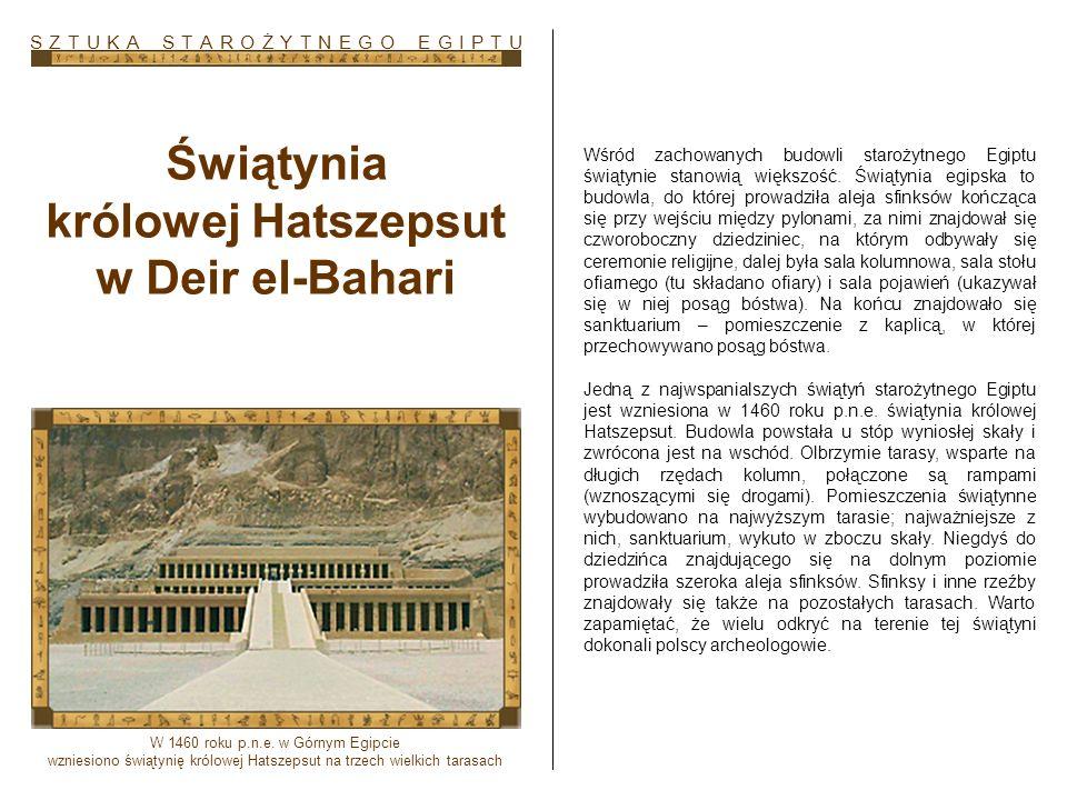 Świątynia królowej Hatszepsut w Deir el-Bahari Wśród zachowanych budowli starożytnego Egiptu świątynie stanowią większość. Świątynia egipska to budowl