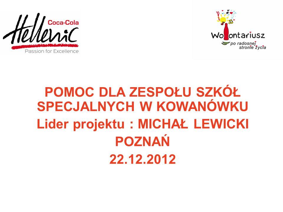 POMOC DLA ZESPOŁU SZKÓŁ SPECJALNYCH W KOWANÓWKU Lider projektu : MICHAŁ LEWICKI POZNAŃ 22.12.2012