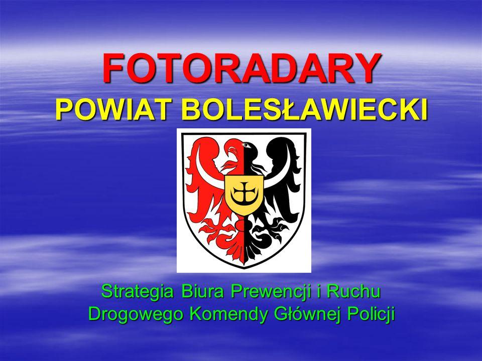 FOTORADARY POWIAT BOLESŁAWIECKI Strategia Biura Prewencji i Ruchu Drogowego Komendy Głównej Policji