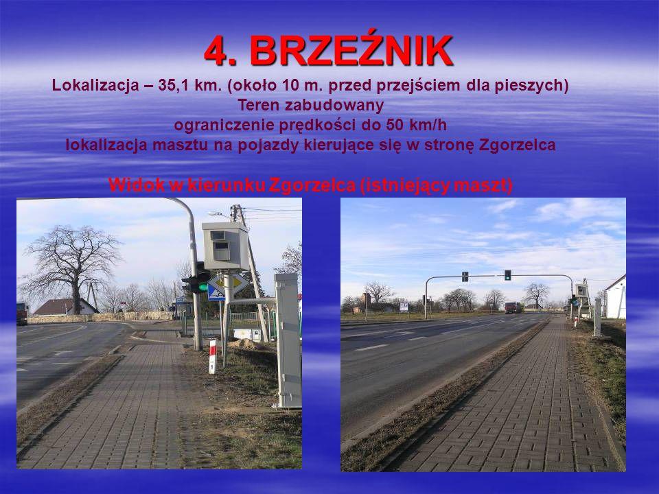 4. BRZEŹNIK Lokalizacja – 35,1 km. (około 10 m. przed przejściem dla pieszych) Teren zabudowany ograniczenie prędkości do 50 km/h lokalizacja masztu n