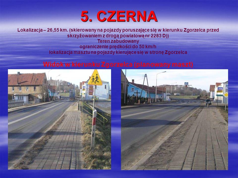 5. CZERNA Lokalizacja – 26,55 km. (skierowany na pojazdy poruszające się w kierunku Zgorzelca przed skrzyżowaniem z drogą powiatową nr 2283 D)) Teren