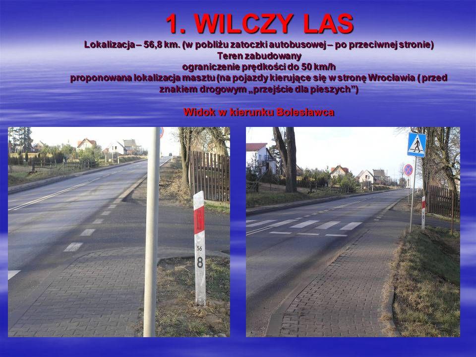 1. WILCZY LAS Lokalizacja – 56,8 km. (w pobliżu zatoczki autobusowej – po przeciwnej stronie) Teren zabudowany ograniczenie prędkości do 50 km/h propo