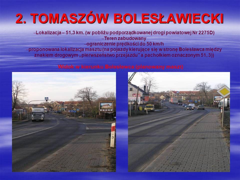 2. TOMASZÓW BOLESŁAWIECKI – Lokalizacja – 51,3 km. (w pobliżu podporządkowanej drogi powiatowej Nr 2275D) – Teren zabudowany – ograniczenie prędkości