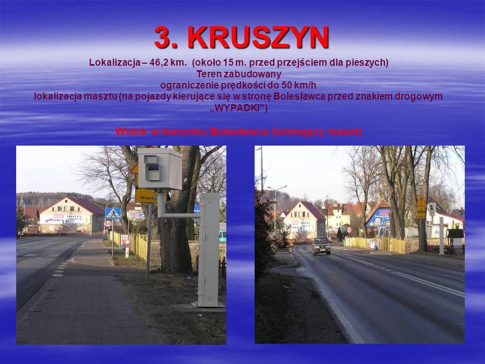 3. KRUSZYN Lokalizacja – 46,2 km. (około 15 m. przed przejściem dla pieszych) Teren zabudowany ograniczenie prędkości do 50 km/h lokalizacja masztu (n