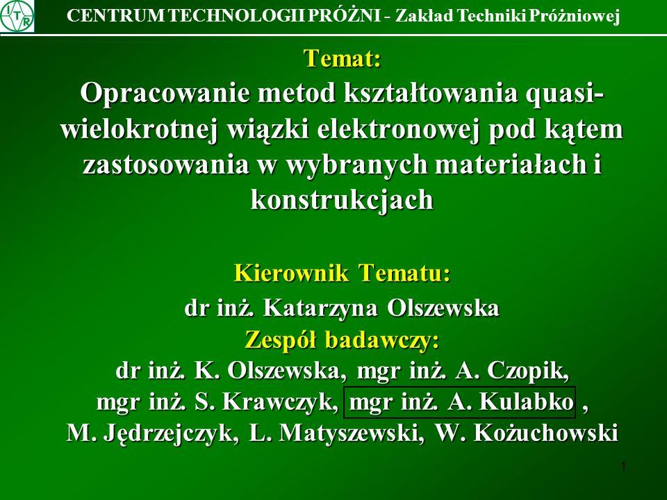 1 Temat: Opracowanie metod kształtowania quasi- wielokrotnej wiązki elektronowej pod kątem zastosowania w wybranych materiałach i konstrukcjach Kierow