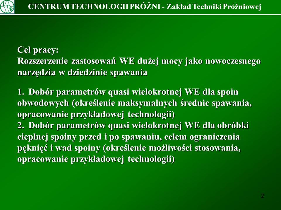 3 CENTRUM TECHNOLOGII PRÓŻNI - Zakład Techniki Próżniowej Quasi-wielokrotna WE Wykonywanie spoin obwodowych Spawanie z obróbką cieplną