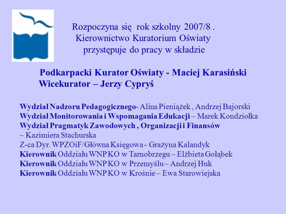 Rozpoczyna się rok szkolny 2007/8. Kierownictwo Kuratorium Oświaty przystępuje do pracy w składzie Podkarpacki Kurator Oświaty - Maciej Karasiński Wic