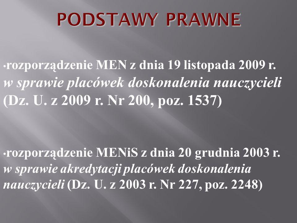 rozporządzenie MEN z dnia 19 listopada 2009 r. w sprawie placówek doskonalenia nauczycieli (Dz. U. z 2009 r. Nr 200, poz. 1537) rozporządzenie MENiS z