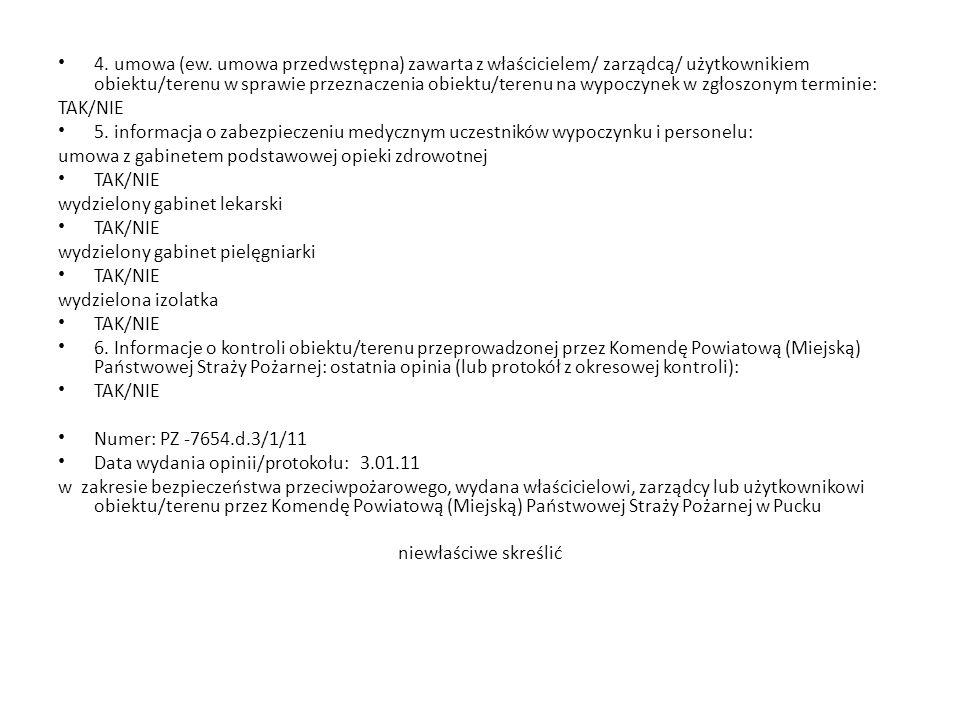 4. umowa (ew. umowa przedwstępna) zawarta z właścicielem/ zarządcą/ użytkownikiem obiektu/terenu w sprawie przeznaczenia obiektu/terenu na wypoczynek