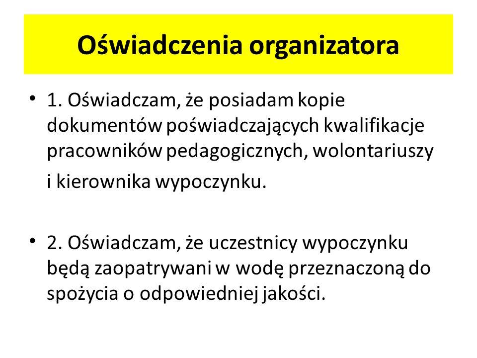 Oświadczenia organizatora 1. Oświadczam, że posiadam kopie dokumentów poświadczających kwalifikacje pracowników pedagogicznych, wolontariuszy i kierow