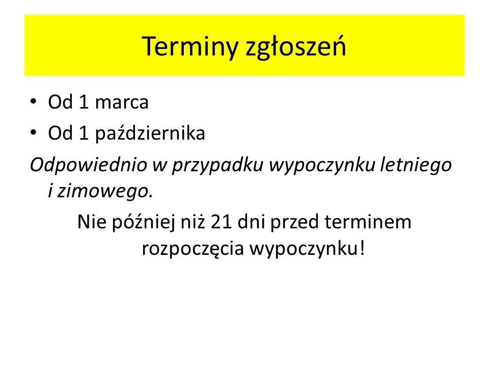 Terminy zgłoszeń Od 1 marca Od 1 października Odpowiednio w przypadku wypoczynku letniego i zimowego. Nie później niż 21 dni przed terminem rozpoczęci